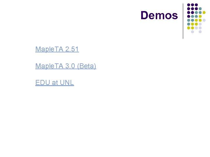 Demos Maple. TA 2. 51 Maple. TA 3. 0 (Beta) EDU at UNL