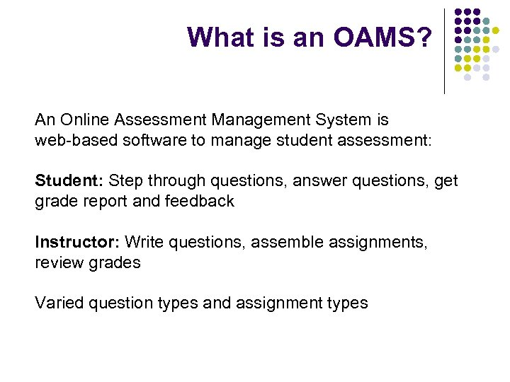 What is an OAMS? An Online Assessment Management System is web-based software to manage