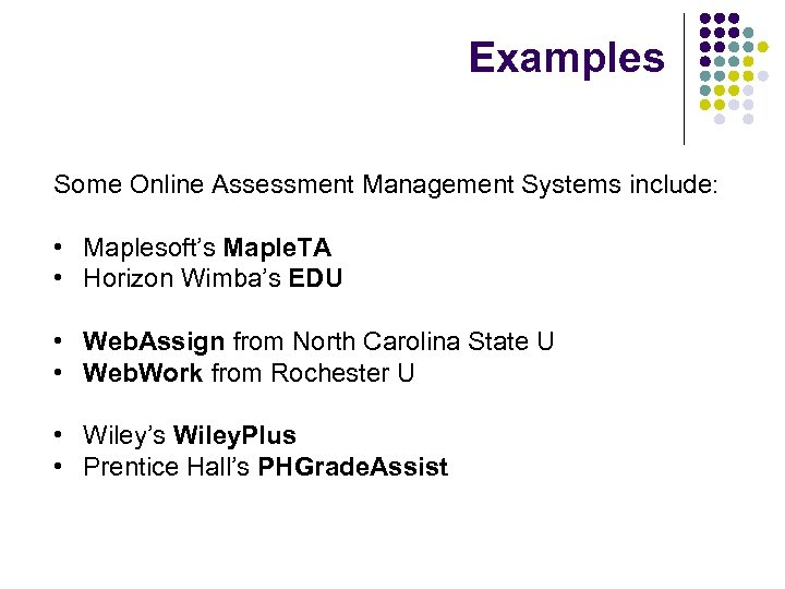 Examples Some Online Assessment Management Systems include: • Maplesoft's Maple. TA • Horizon Wimba's