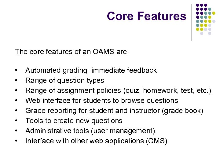 Core Features The core features of an OAMS are: • • Automated grading, immediate