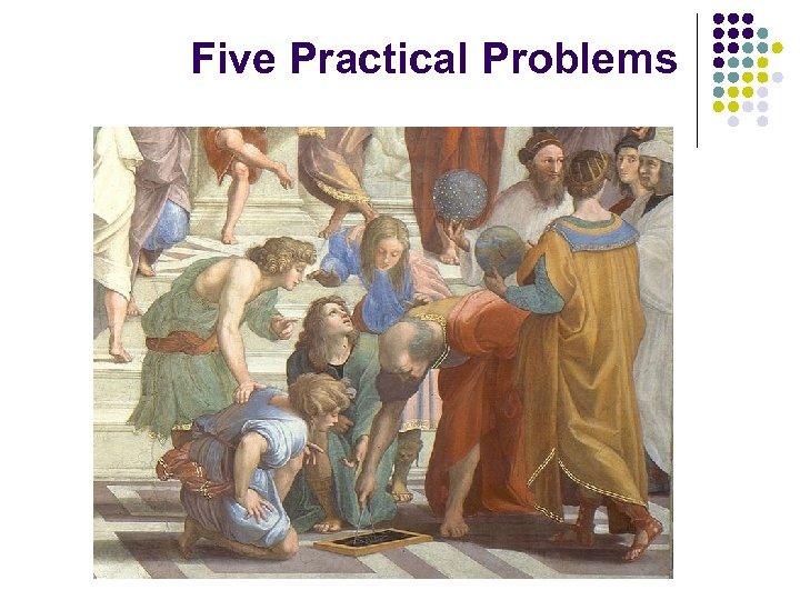 Five Practical Problems