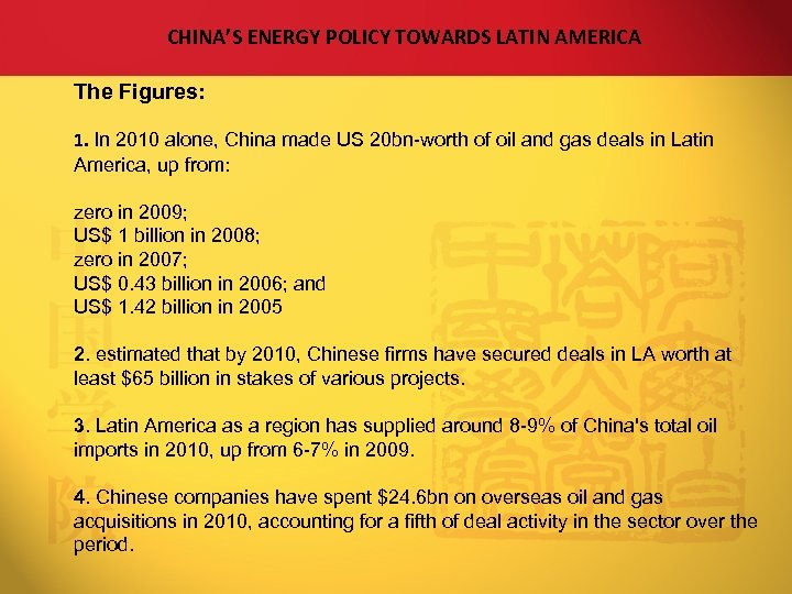 CHINA'S ENERGY POLICY TOWARDS LATIN AMERICA The Figures: 1. In 2010 alone, China made