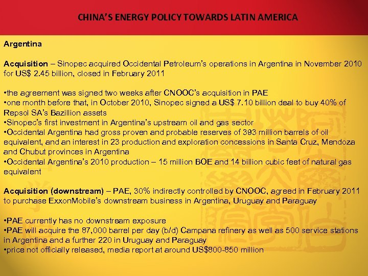 CHINA'S ENERGY POLICY TOWARDS LATIN AMERICA Argentina Acquisition – Sinopec acquired Occidental Petroleum's operations