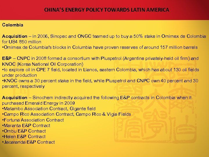 CHINA'S ENERGY POLICY TOWARDS LATIN AMERICA Colombia Acquisition – in 2006, Sinopec and ONGC