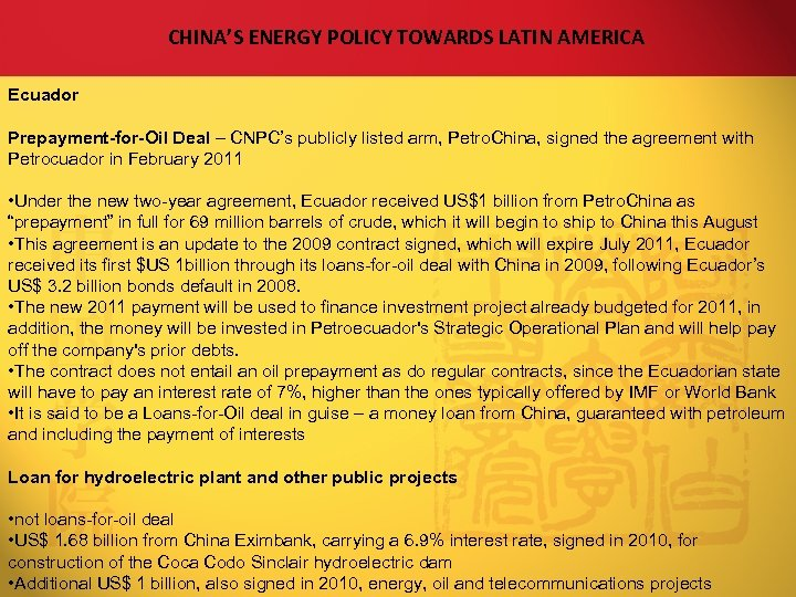 CHINA'S ENERGY POLICY TOWARDS LATIN AMERICA Ecuador Prepayment-for-Oil Deal – CNPC's publicly listed arm,