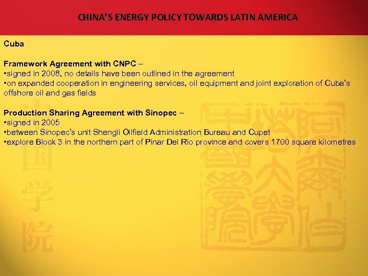 CHINA'S ENERGY POLICY TOWARDS LATIN AMERICA Cuba Framework Agreement with CNPC – • signed