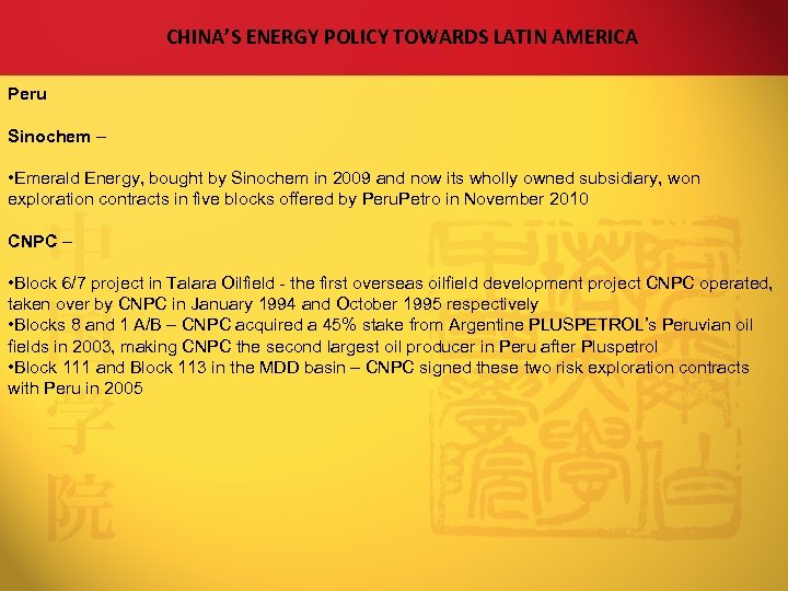 CHINA'S ENERGY POLICY TOWARDS LATIN AMERICA Peru Sinochem – • Emerald Energy, bought by