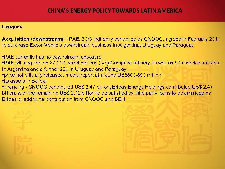 CHINA'S ENERGY POLICY TOWARDS LATIN AMERICA Uruguay Acquisition (downstream) – PAE, 30% indirectly controlled
