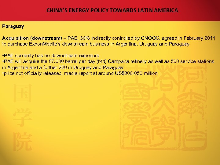 CHINA'S ENERGY POLICY TOWARDS LATIN AMERICA Paraguay Acquisition (downstream) – PAE, 30% indirectly controlled