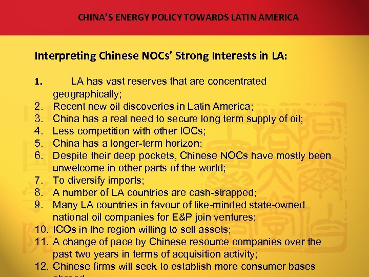 CHINA'S ENERGY POLICY TOWARDS LATIN AMERICA Interpreting Chinese NOCs' Strong Interests in LA: 1.