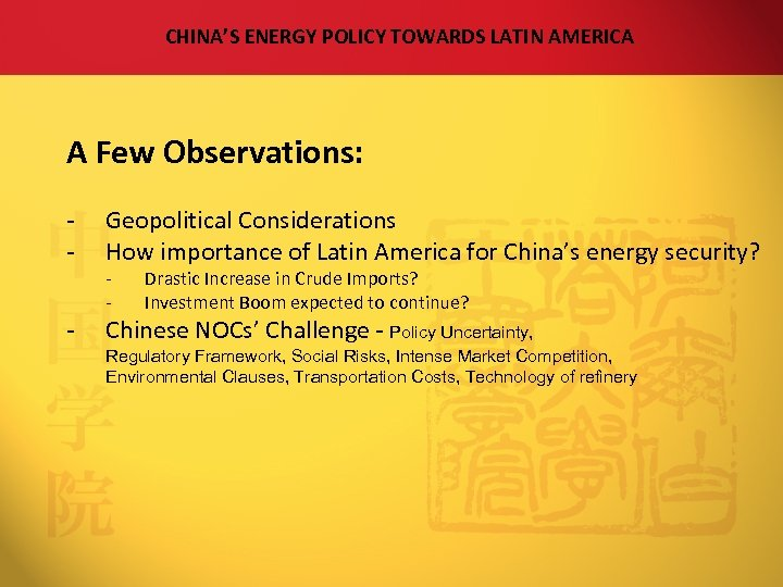 CHINA'S ENERGY POLICY TOWARDS LATIN AMERICA A Few Observations: - Geopolitical Considerations How importance