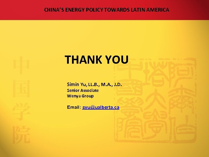 CHINA'S ENERGY POLICY TOWARDS LATIN AMERICA THANK YOU Simin Yu, LL. B. , M.