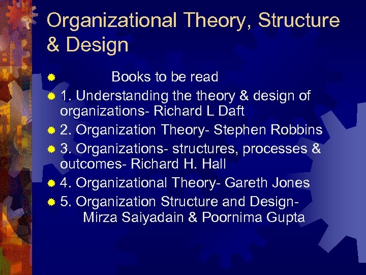 Organizational Theory, Structure & Design Books to be read ® 1. Understanding theory &