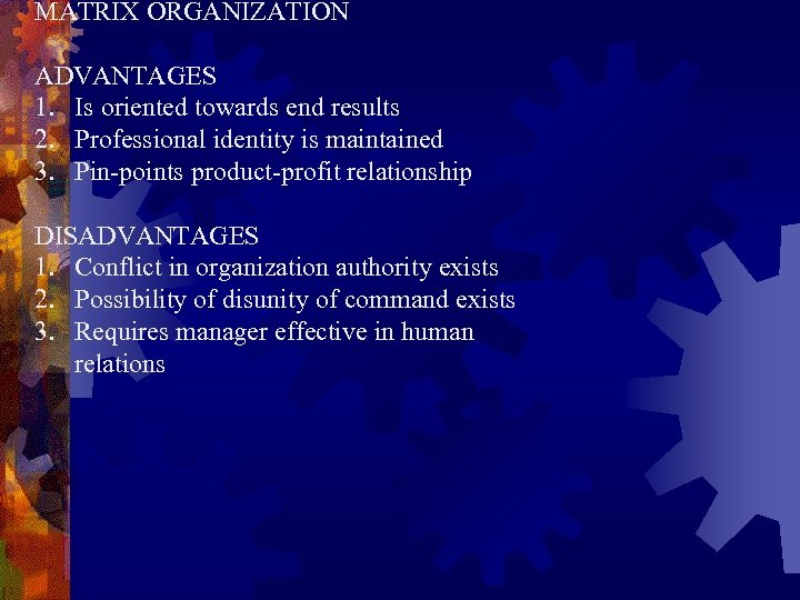MATRIX ORGANIZATION ADVANTAGES 1. Is oriented towards end results 2. Professional identity is maintained
