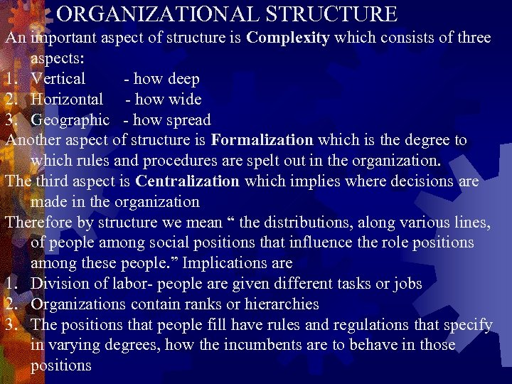 ORGANIZATIONAL STRUCTURE An important aspect of structure is Complexity which consists of three aspects: