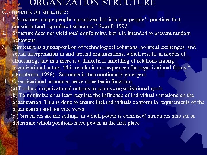 """ORGANIZATION STRUCTURE Comments on structure: 1. """" Structures shape people's practices, but it is"""
