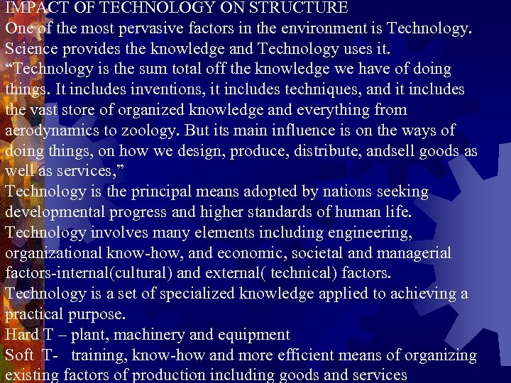 IMPACT OF TECHNOLOGY ON STRUCTURE One of the most pervasive factors in the environment