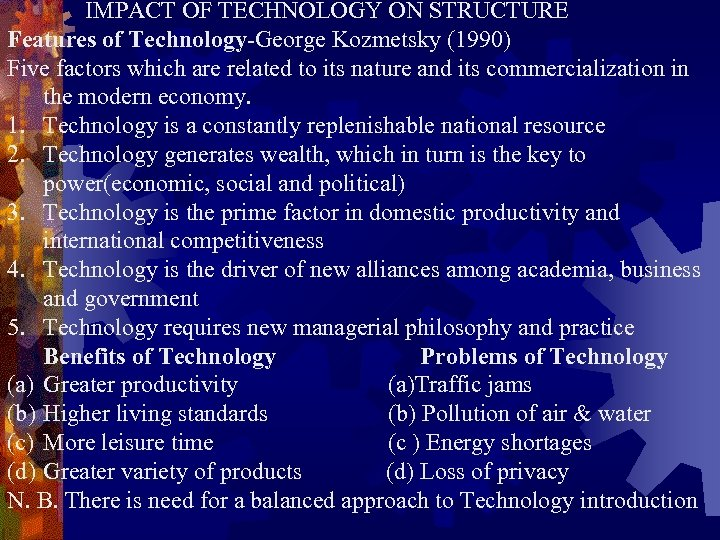 IMPACT OF TECHNOLOGY ON STRUCTURE Features of Technology-George Kozmetsky (1990) Five factors which are