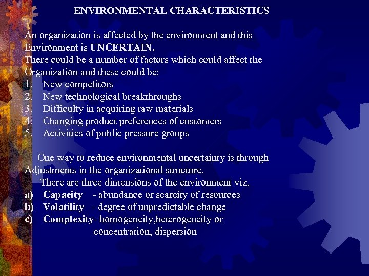 ENVIRONMENTAL CHARACTERISTICS An organization is affected by the environment and this Environment is UNCERTAIN.