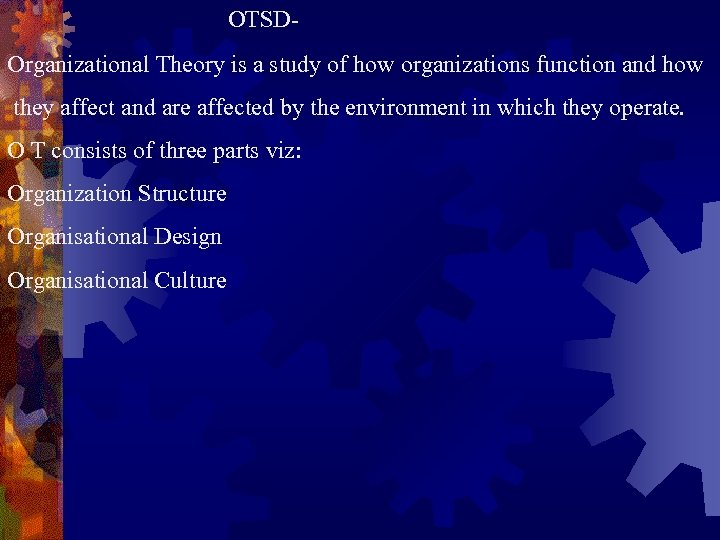 OTSDOrganizational Theory is a study of how organizations function and how they affect and