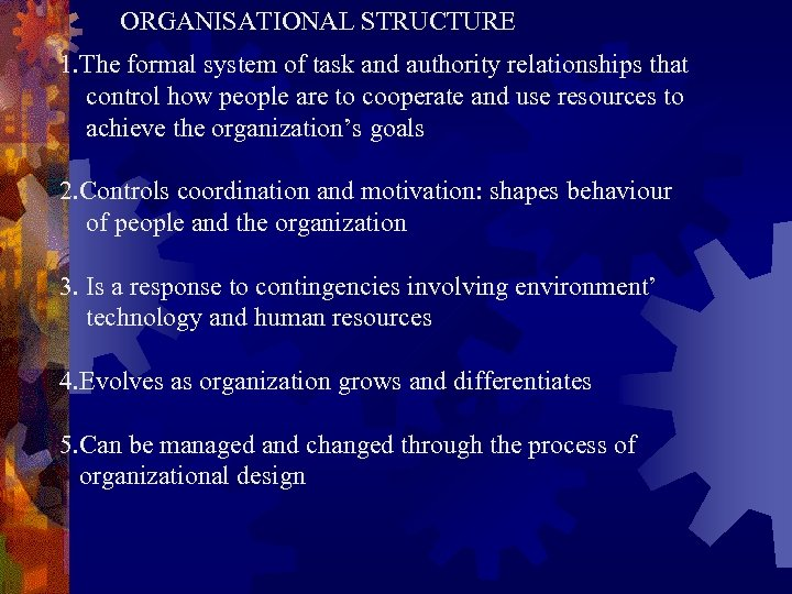 ORGANISATIONAL STRUCTURE 1. The formal system of task and authority relationships that control how