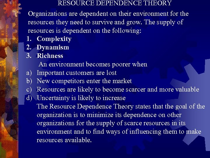 RESOURCE DEPENDENCE THEORY Organizations are dependent on their environment for the resources they need