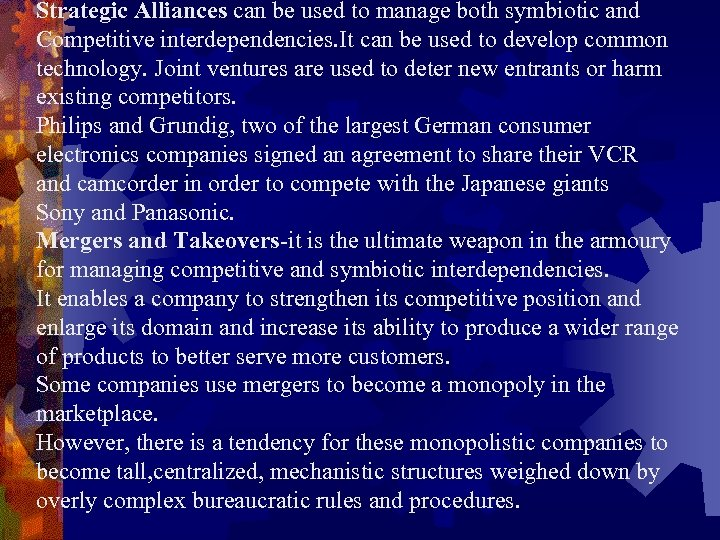 Strategic Alliances can be used to manage both symbiotic and Competitive interdependencies. It can