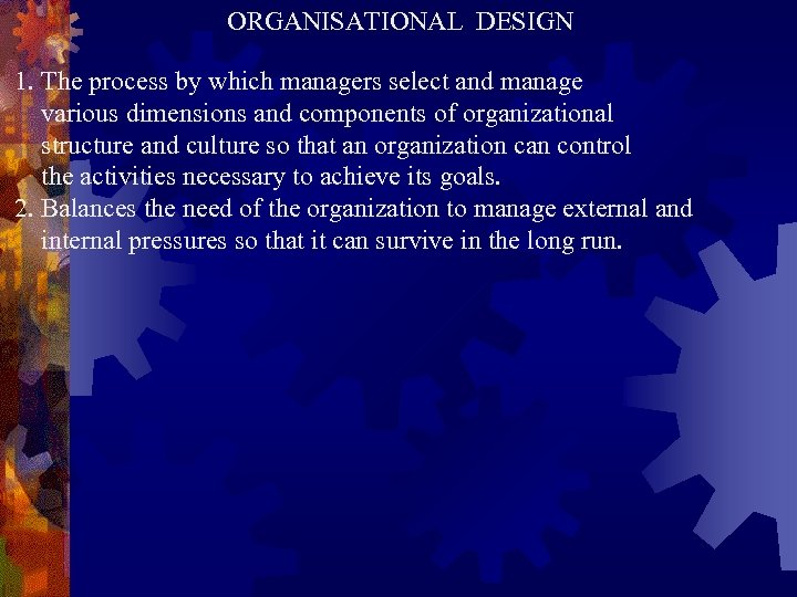 ORGANISATIONAL DESIGN 1. The process by which managers select and manage various dimensions and