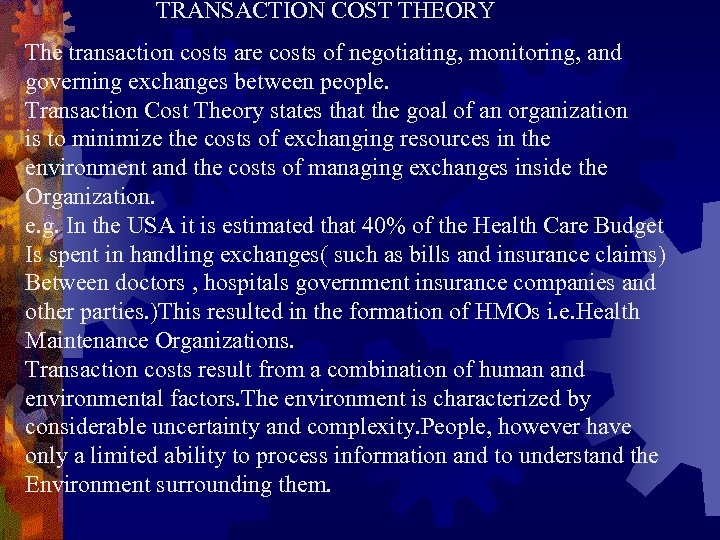 TRANSACTION COST THEORY The transaction costs are costs of negotiating, monitoring, and governing exchanges