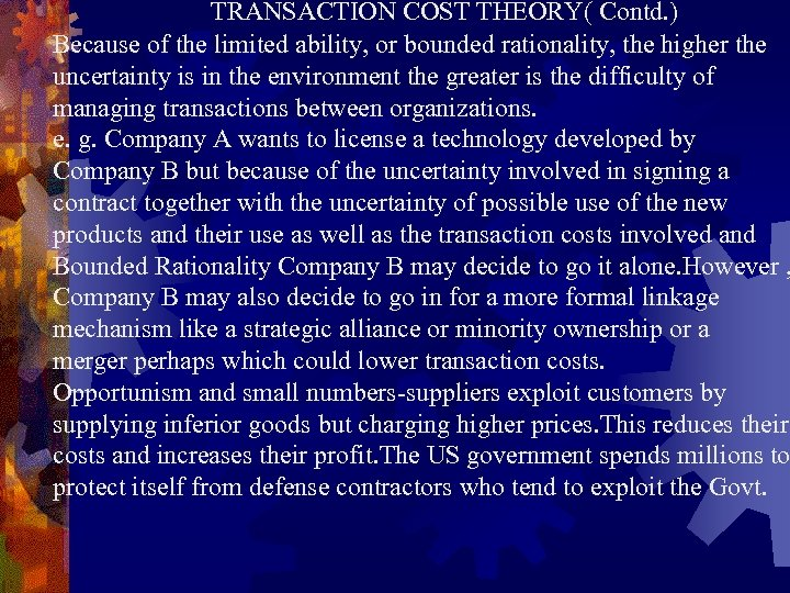 TRANSACTION COST THEORY( Contd. ) Because of the limited ability, or bounded rationality, the