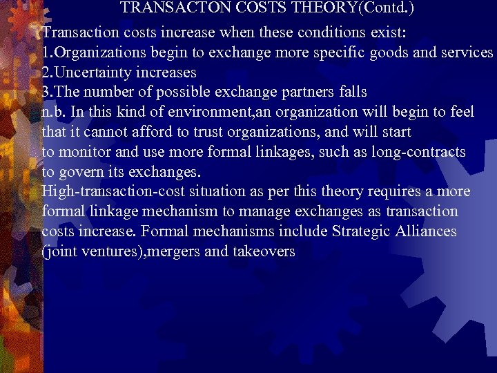 TRANSACTON COSTS THEORY(Contd. ) Transaction costs increase when these conditions exist: 1. Organizations begin