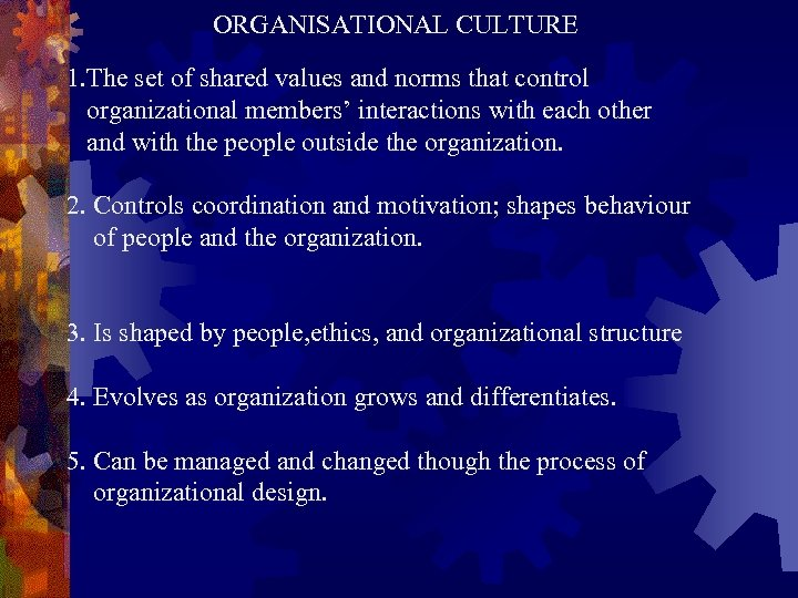 ORGANISATIONAL CULTURE 1. The set of shared values and norms that control organizational members'