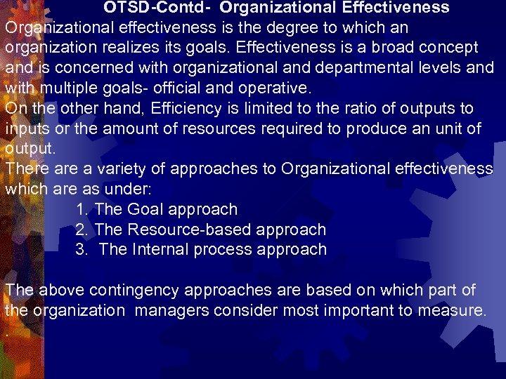 OTSD-Contd- Organizational Effectiveness Organizational effectiveness is the degree to which an organization realizes its