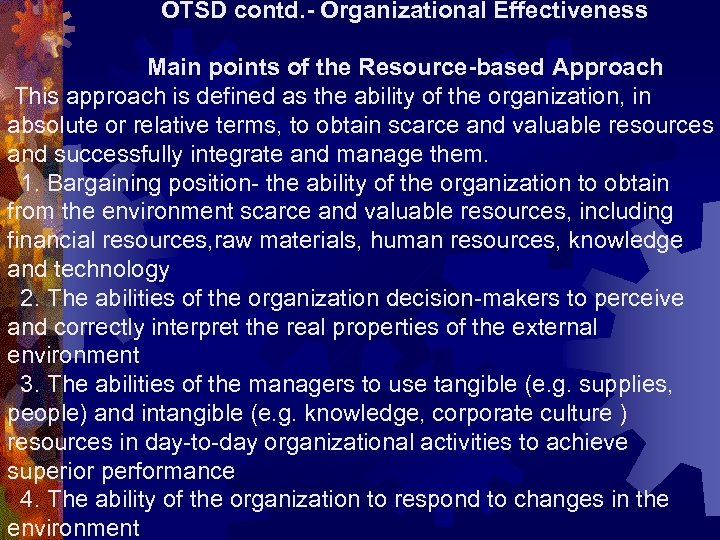 OTSD contd. - Organizational Effectiveness Main points of the Resource-based Approach This approach is