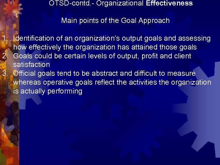 OTSD-contd. - Organizational Effectiveness Main points of the Goal Approach 1. Identification of an