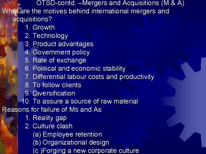OTSD-contd. –Mergers and Acquisitions (M & A) What are the motives behind international mergers