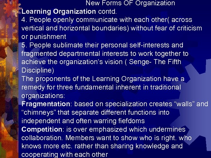 New Forms OF Organization Learning Organization contd. 4. People openly communicate with each other(