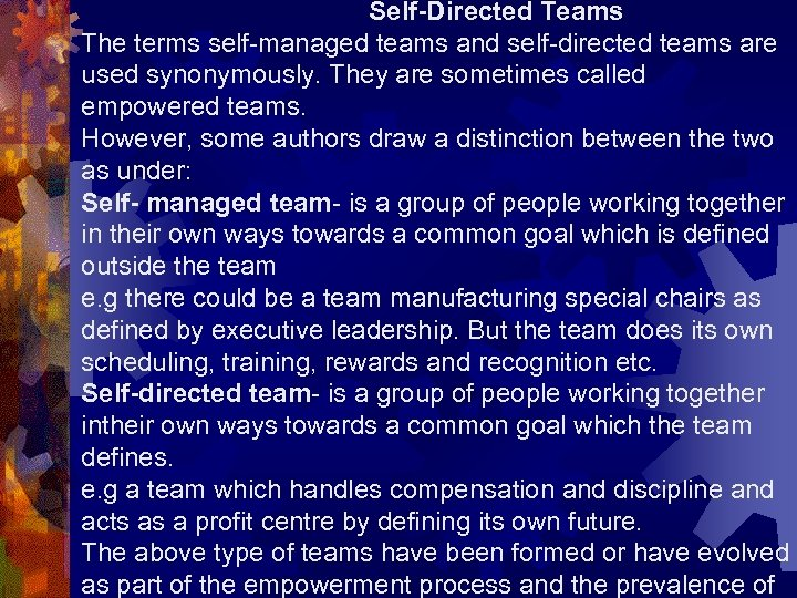 Self-Directed Teams The terms self-managed teams and self-directed teams are used synonymously. They are