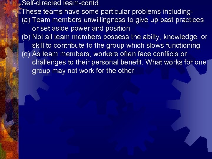 Self-directed team-contd. These teams have some particular problems including(a) Team members unwillingness to give