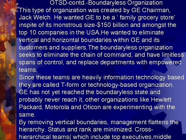 OTSD-contd. -Boundaryless Organization This type of organization was created by GE Chairman, Jack Welch.