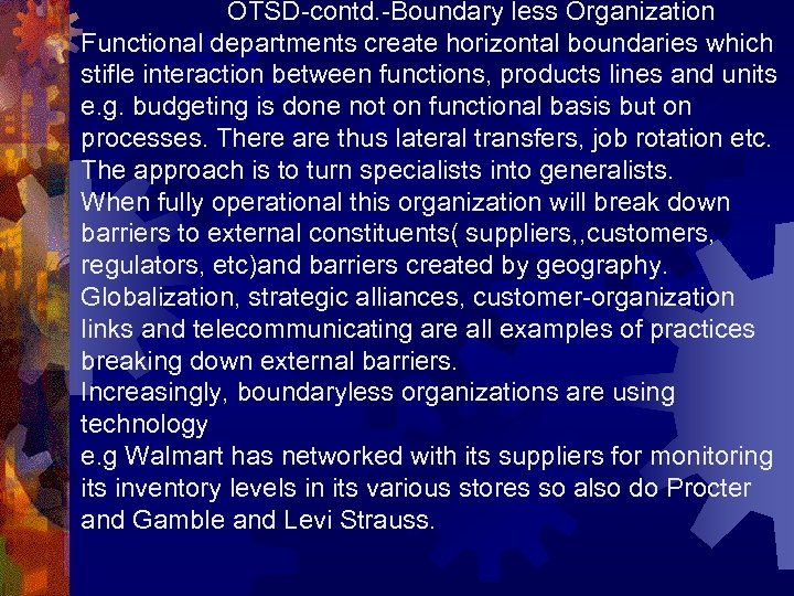 OTSD-contd. -Boundary less Organization Functional departments create horizontal boundaries which stifle interaction between functions,