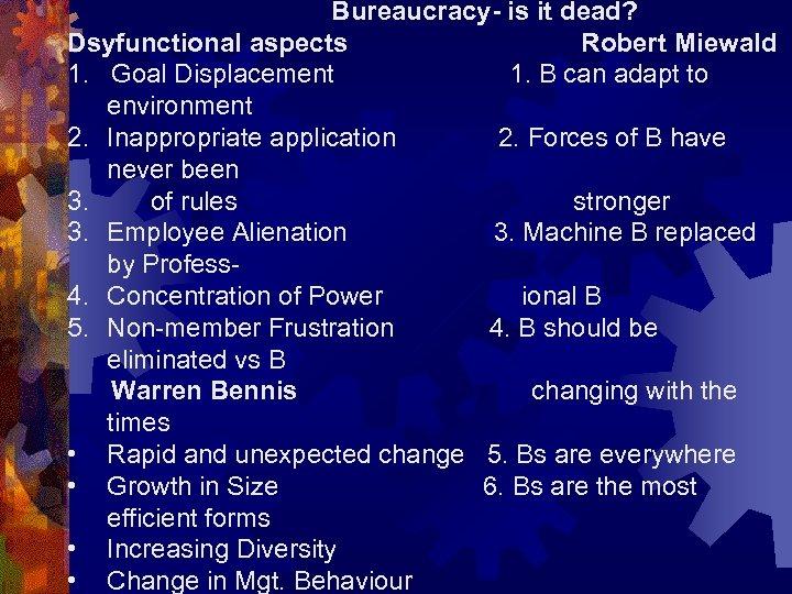Bureaucracy- is it dead? Dsyfunctional aspects Robert Miewald 1. Goal Displacement 1. B can
