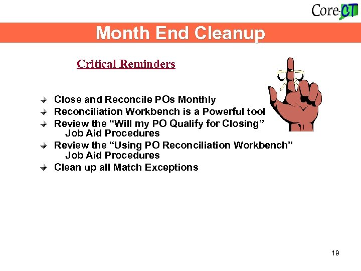 Month End Cleanup Critical Reminders Close and Reconcile POs Monthly Reconciliation Workbench is a