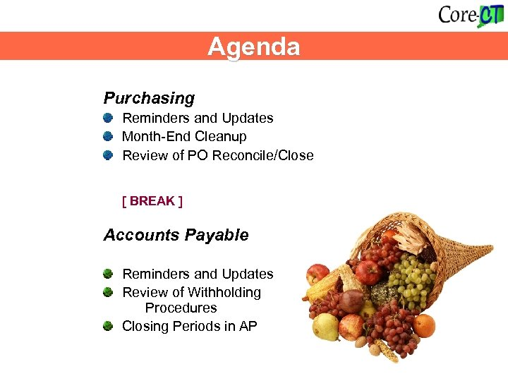 Agenda Purchasing Reminders and Updates Month-End Cleanup Review of PO Reconcile/Close [ BREAK ]