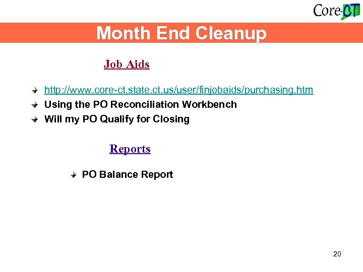 Month End Cleanup Job Aids http: //www. core-ct. state. ct. us/user/finjobaids/purchasing. htm Using the