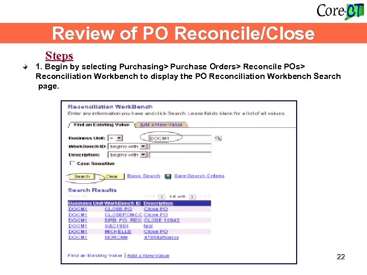 Review of PO Reconcile/Close Steps 1. Begin by selecting Purchasing> Purchase Orders> Reconcile POs>