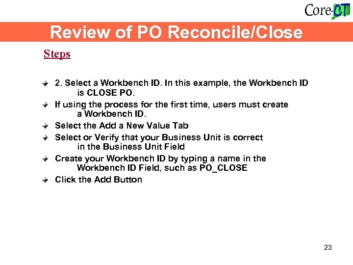 Review of PO Reconcile/Close Steps 2. Select a Workbench ID. In this example, the
