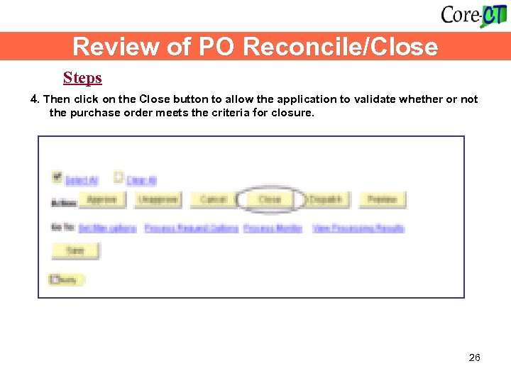 Review of PO Reconcile/Close Steps 4. Then click on the Close button to allow