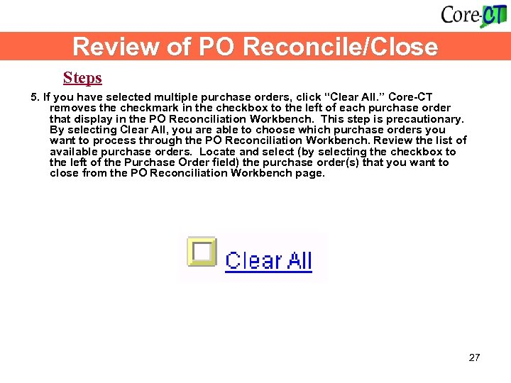 Review of PO Reconcile/Close Steps 5. If you have selected multiple purchase orders, click