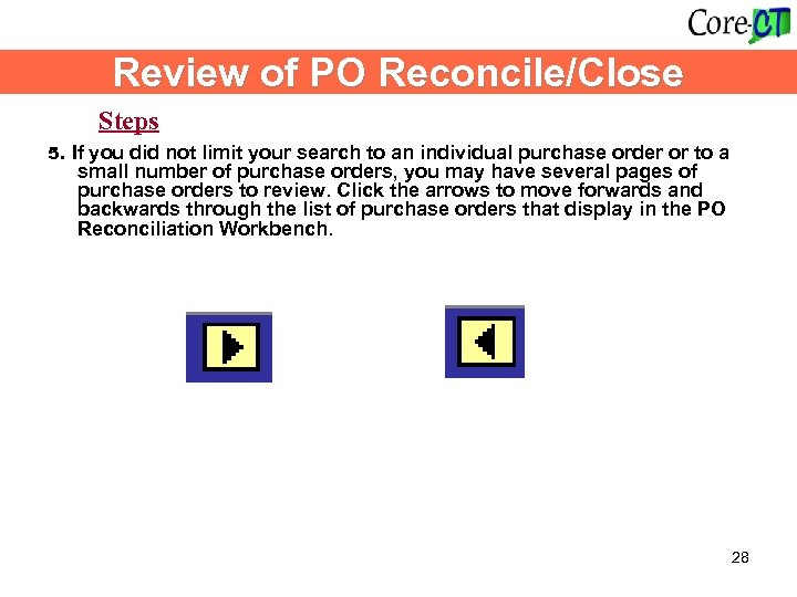 Review of PO Reconcile/Close Steps 5. If you did not limit your search to